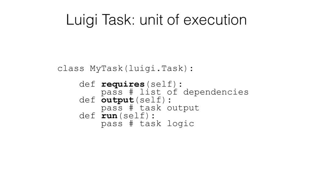 Luigi Task: unit of execution class MyTask(luig...