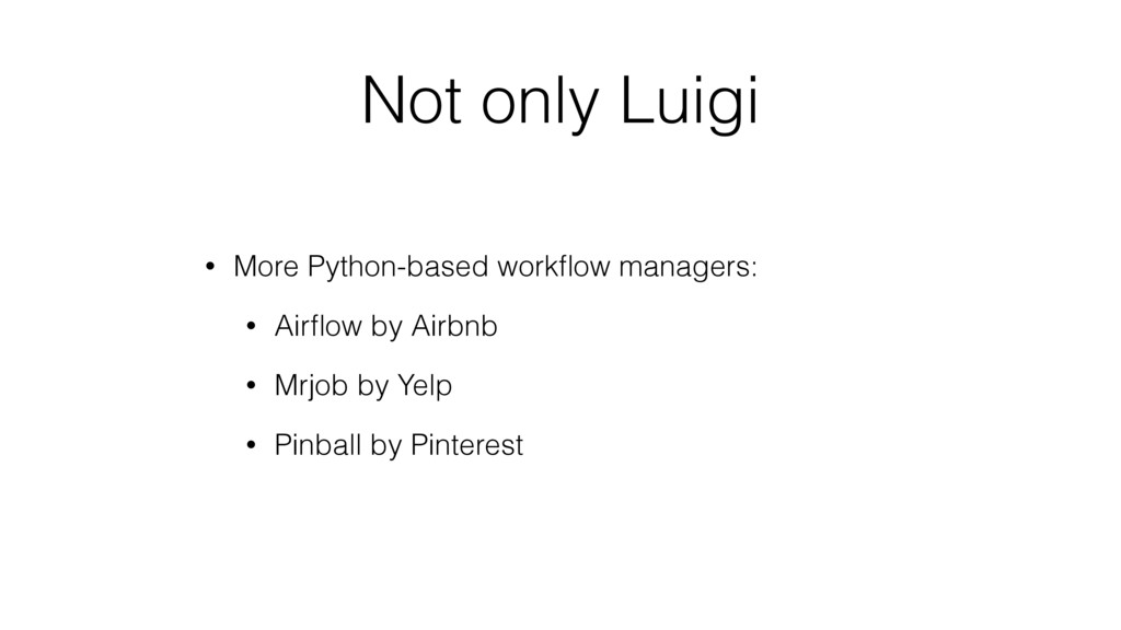 Not only Luigi • More Python-based workflow mana...