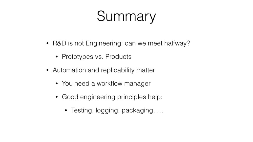 Summary • R&D is not Engineering: can we meet h...