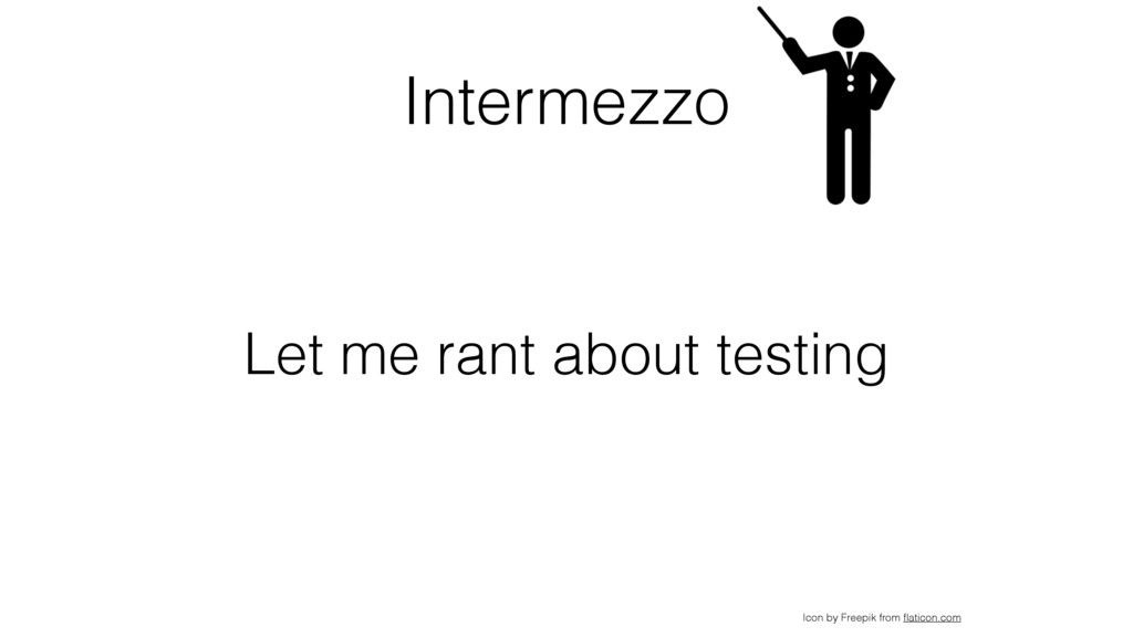 Intermezzo Let me rant about testing Icon by Fr...