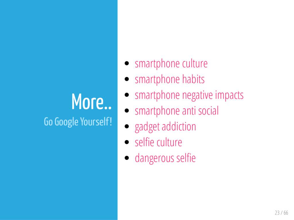 23 / 66 More.. Go Google Yourself! smartphone c...