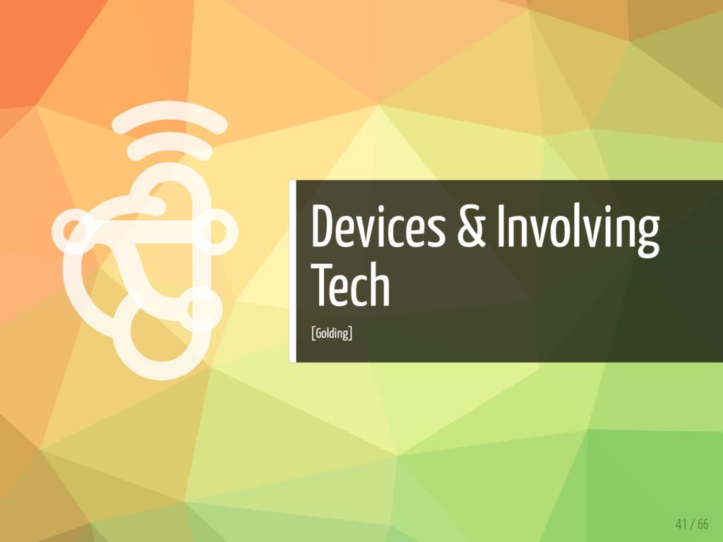   Devices & Involving Tech [Golding] 41 / 66