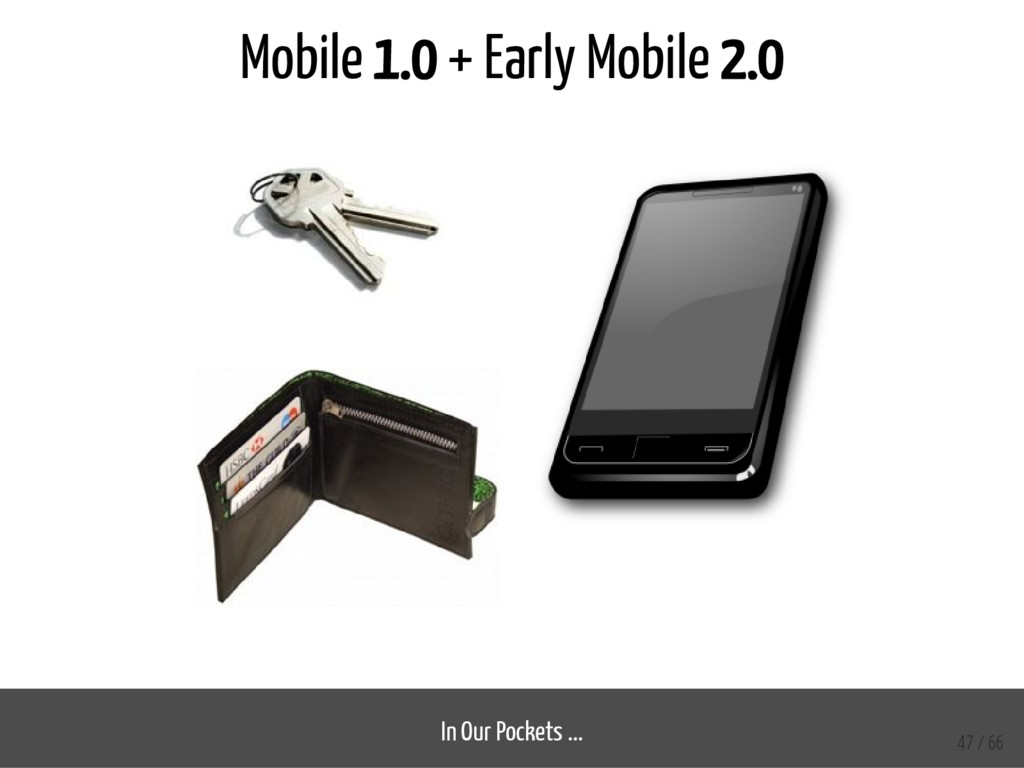 Mobile 1.0 + Early Mobile 2.0 In Our Pockets .....