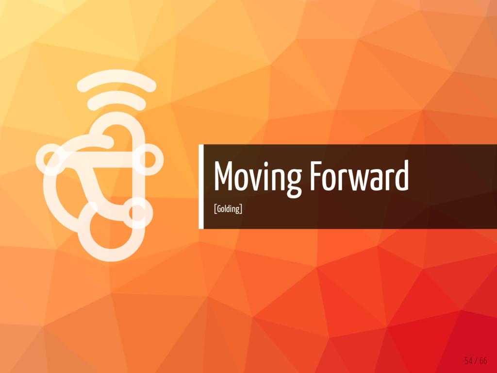   Moving Forward [Golding] 54 / 66