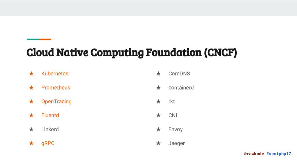 @rawkode #scotphp17 Cloud Native Computing Foun...