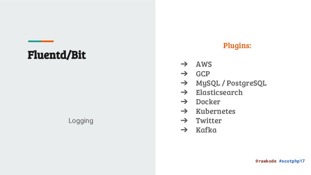 @rawkode #scotphp17 Fluentd/Bit Logging Plugins...