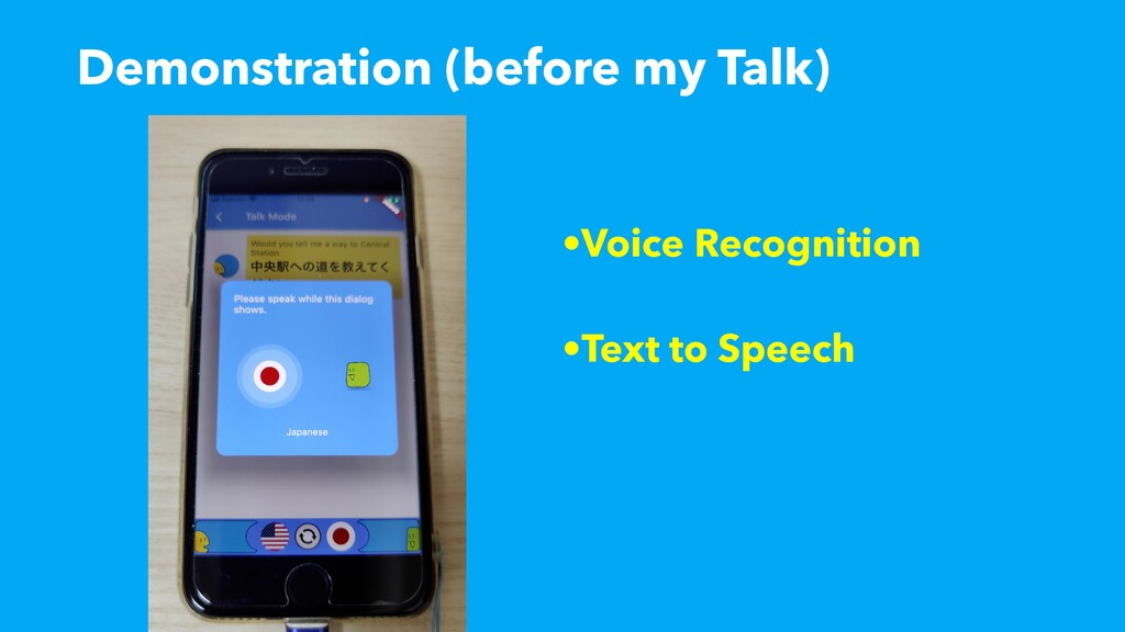 Demonstration (before my Talk) •Voice Recogniti...
