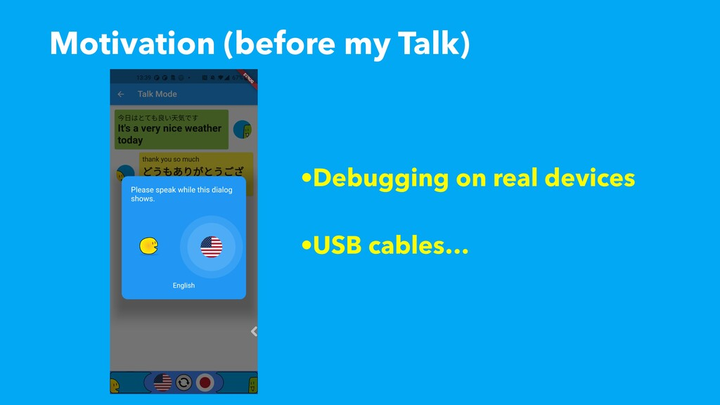 Motivation (before my Talk) •Debugging on real ...