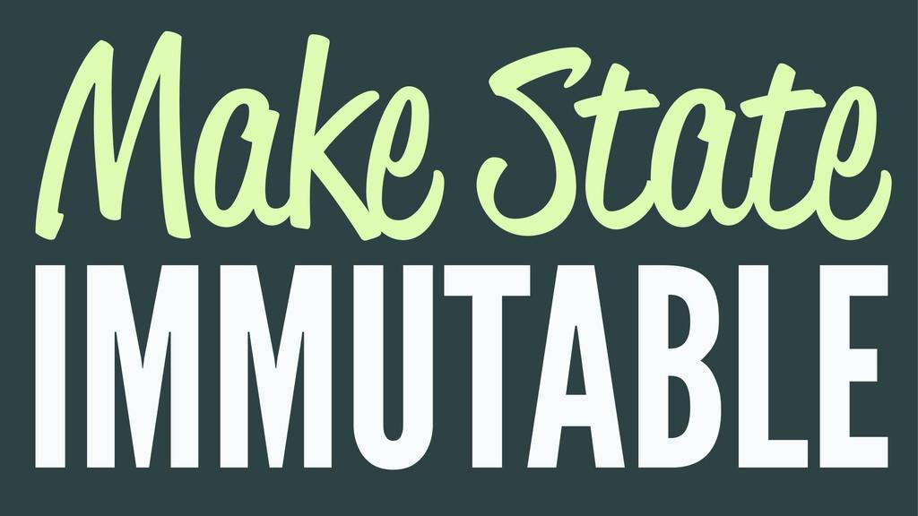 Make State IMMUTABLE