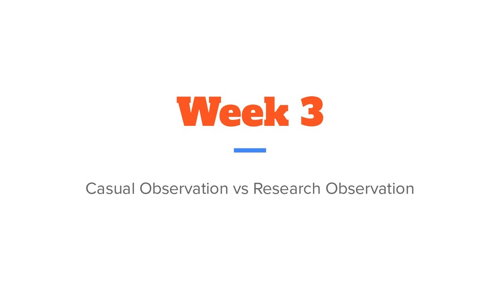 Week 3 Casual Observation vs Research Observati...