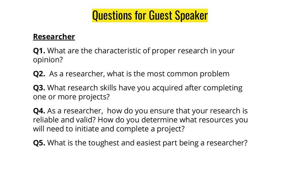 Questions for Guest Speaker Researcher Q1. What...