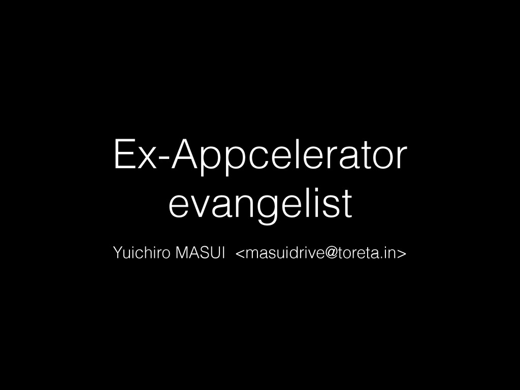 Ex-Appcelerator evangelist Yuichiro MASUI <masu...