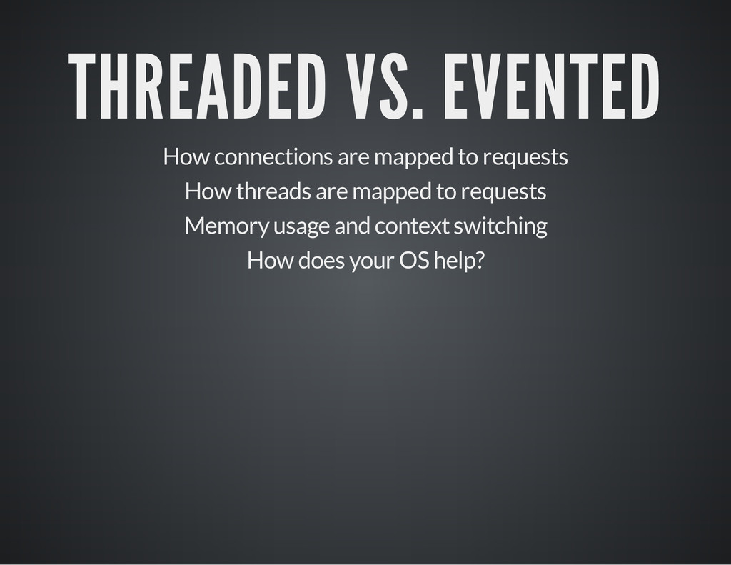 THREADED VS. EVENTED How connections are mapped...