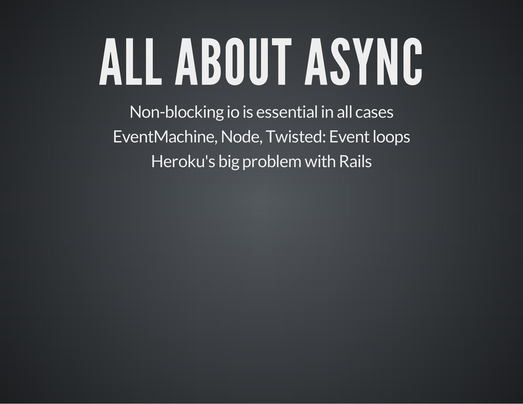 ALL ABOUT ASYNC Non-blocking io is essential in...