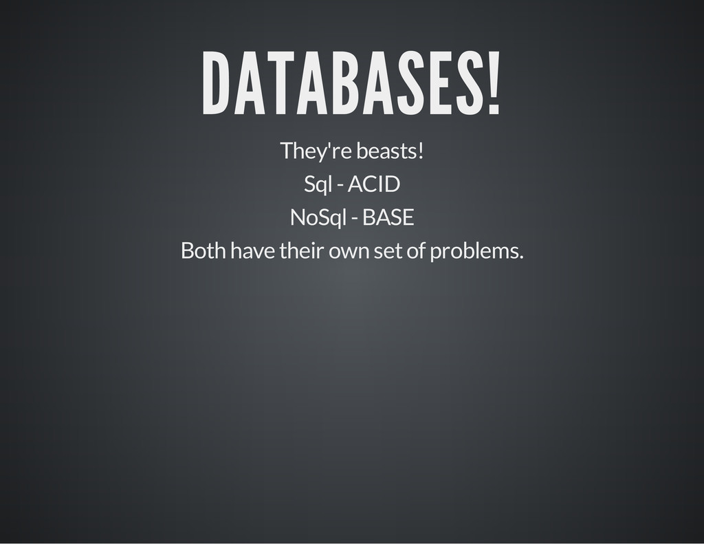 DATABASES! They're beasts! Sql - ACID NoSql - B...
