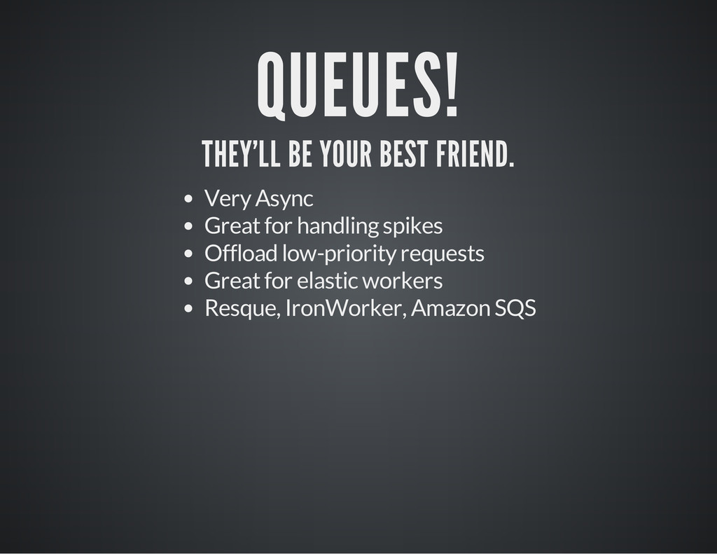 QUEUES! THEY'LL BE YOUR BEST FRIEND. Very Async...