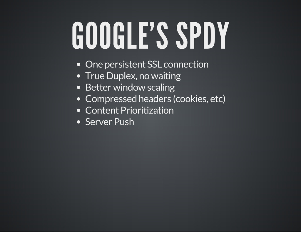 GOOGLE'S SPDY One persistent SSL connection Tru...