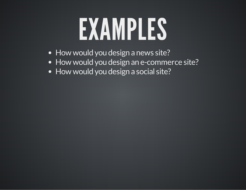 EXAMPLES How would you design a news site? How ...