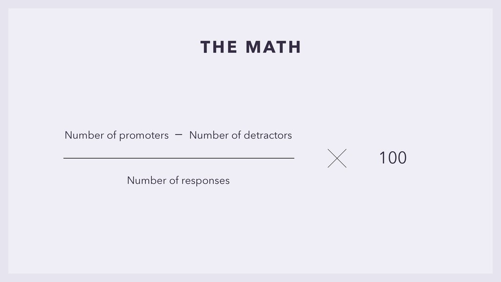 THE MATH Number of promoters − Number of detrac...