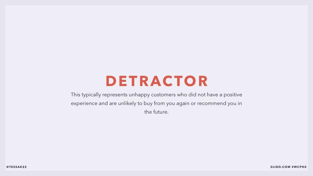 DETRACTOR @TESSAK22 SLIDO.COM #WCPHX This typic...