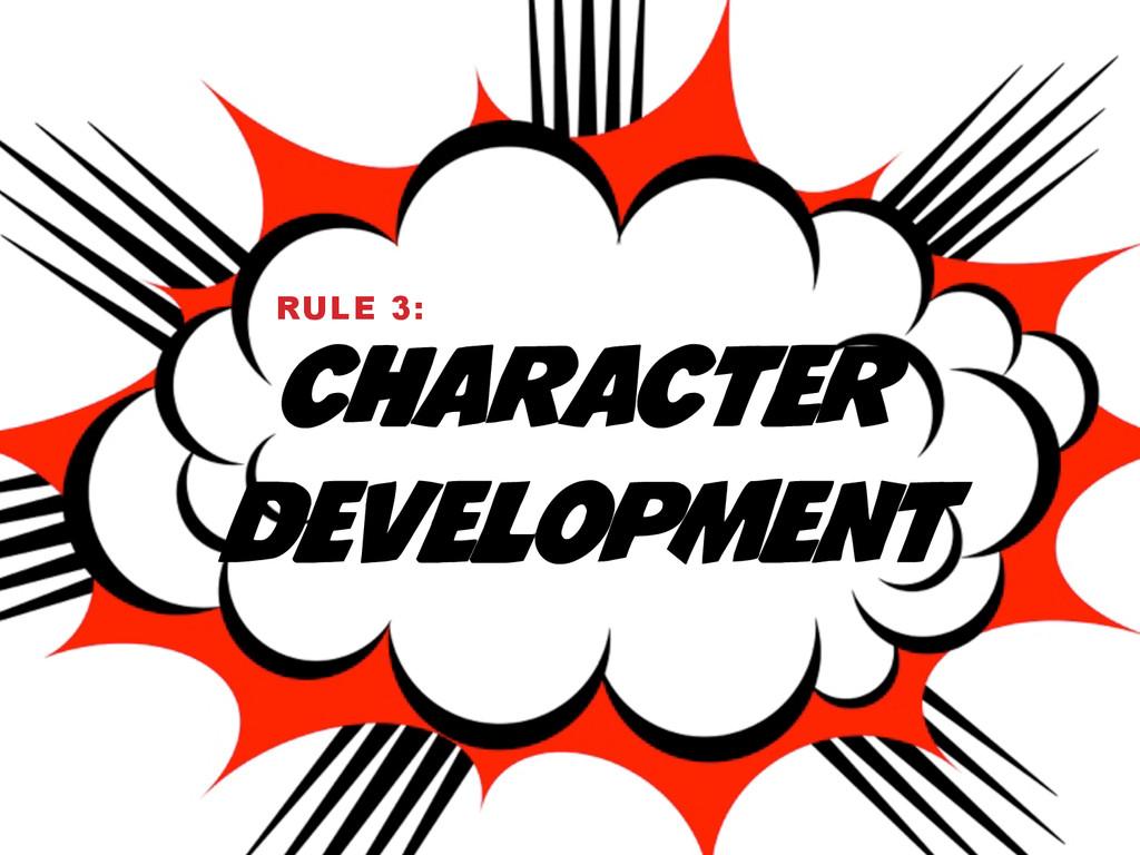 CHARACTER DEVELOPMENT RULE 3: