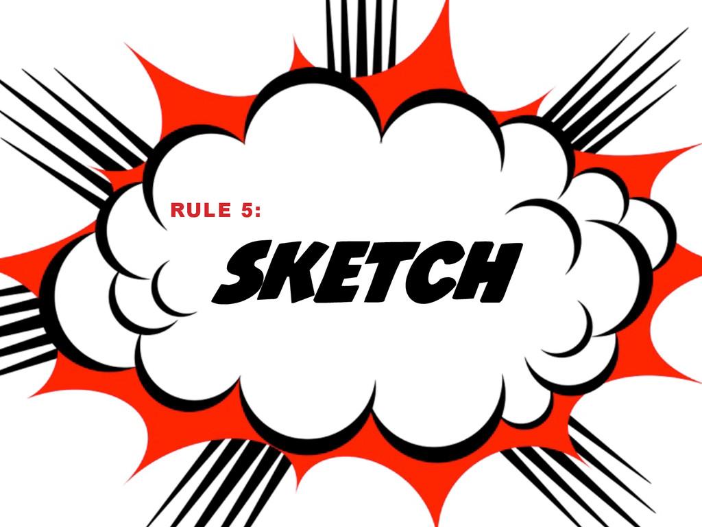 SKETCH RULE 5: