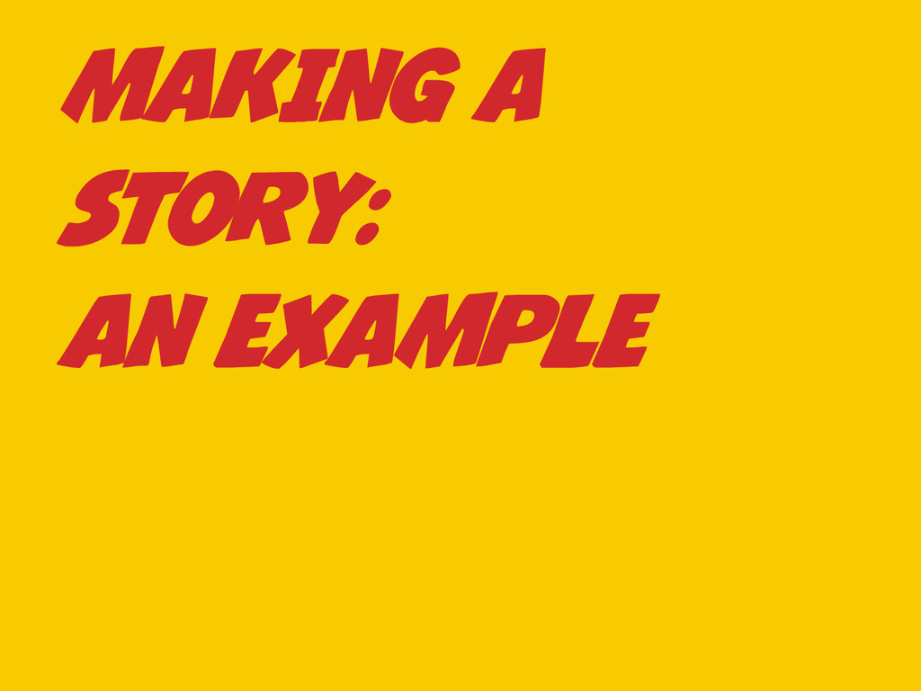 MAKING A STORY: AN EXAMPLE