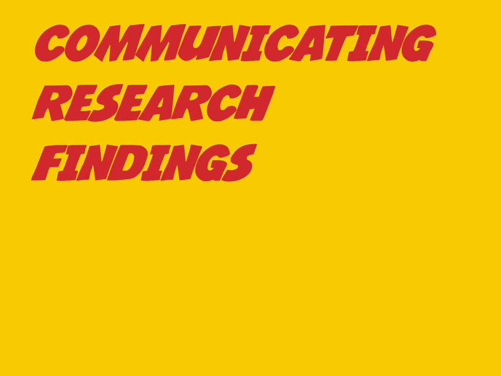 COMMUNICATING RESEARCH FINDINGS
