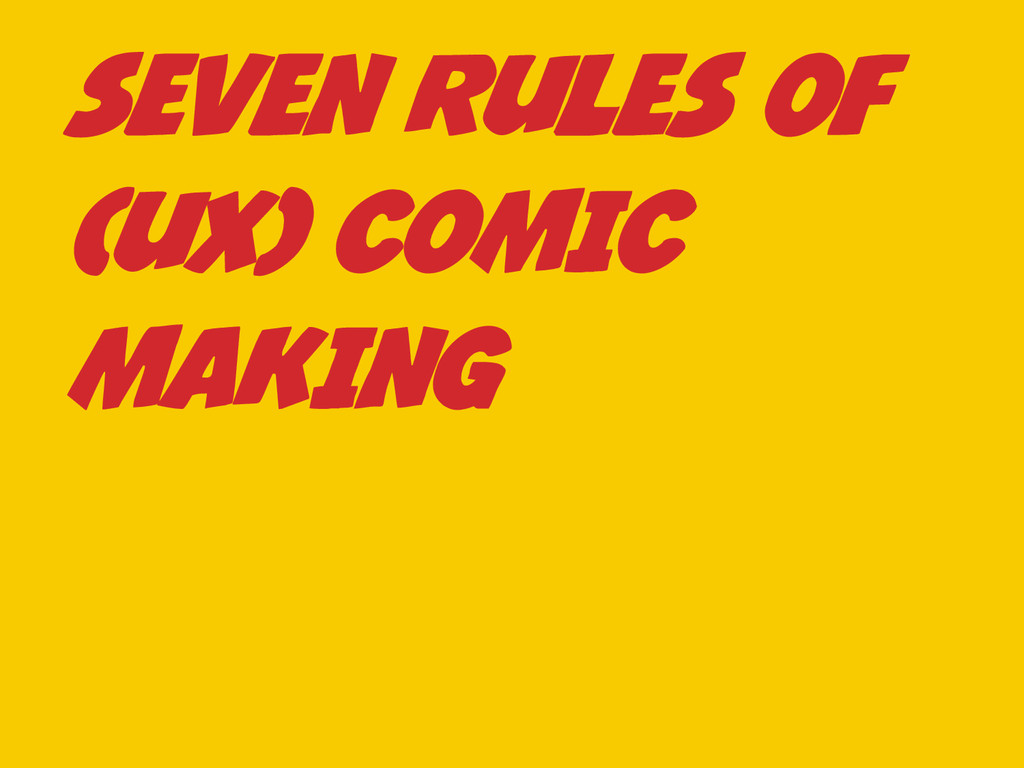 SEVEN RULES OF (UX) COMIC MAKING