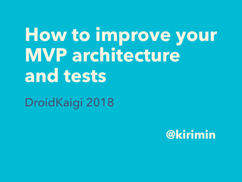 How to improve your MVP architecture and tests ...