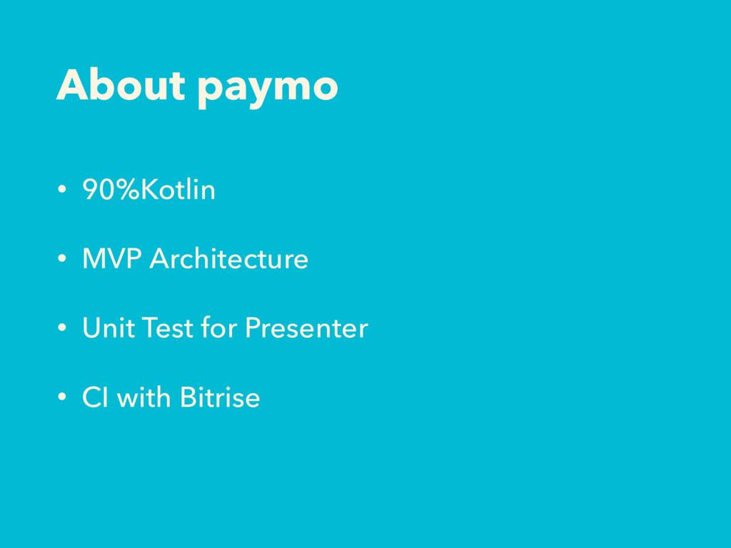 About paymo • 90%Kotlin • MVP Architecture • Un...