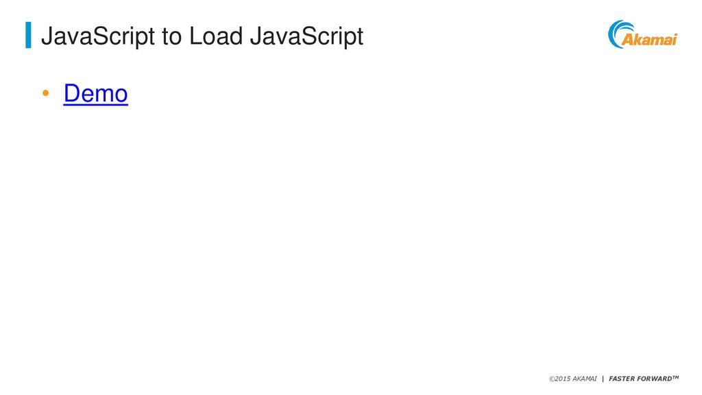©2015 AKAMAI   FASTER FORWARDTM JavaScript to L...