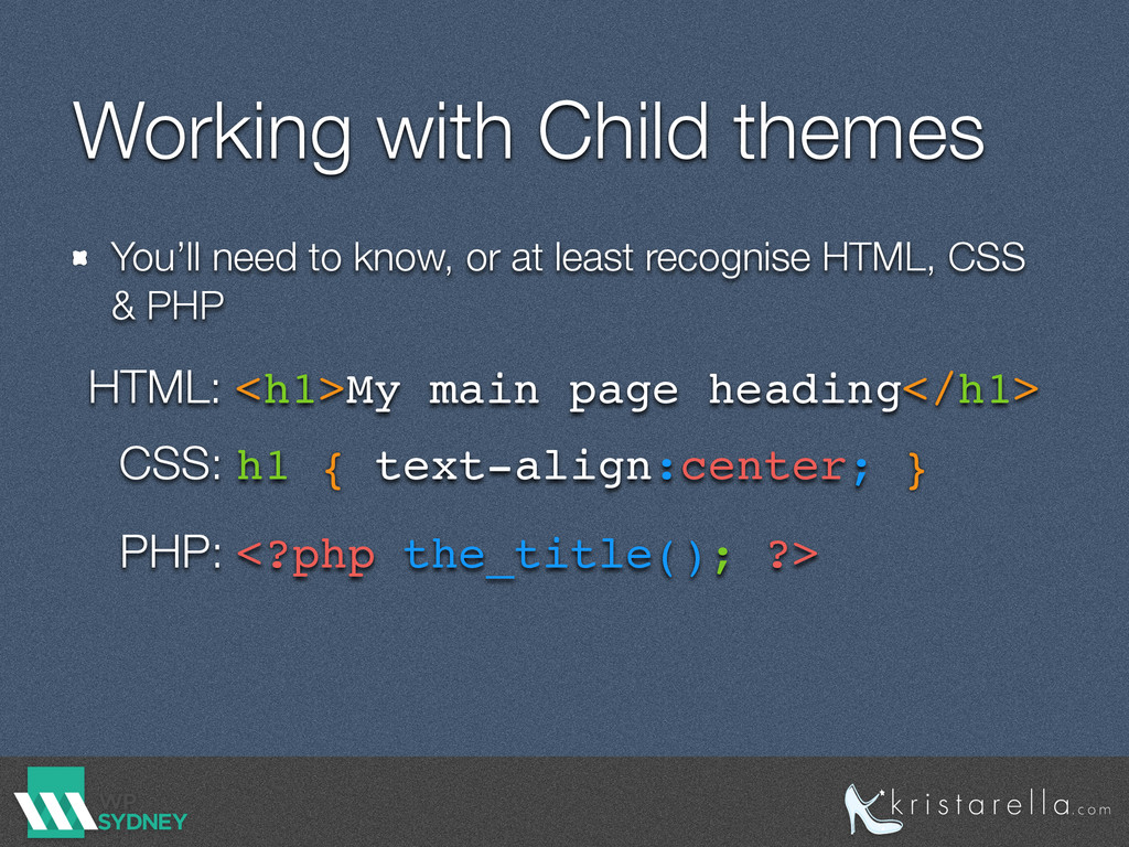 Working with Child themes You'll need to know, ...