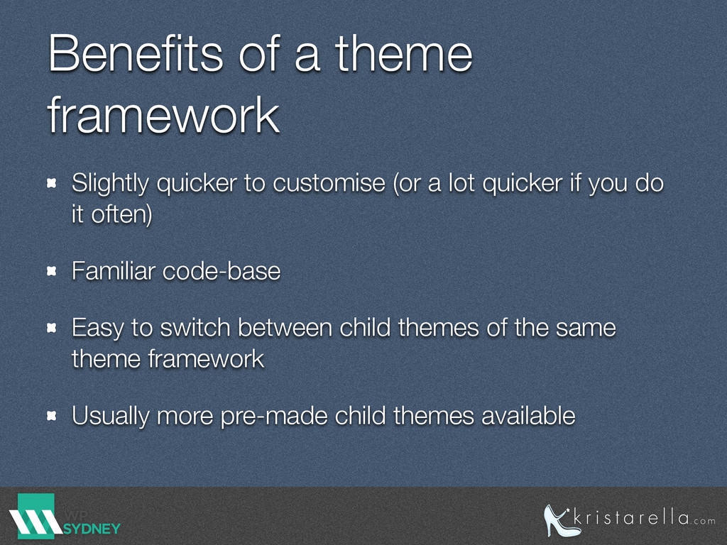 Benefits of a theme framework Slightly quicker t...