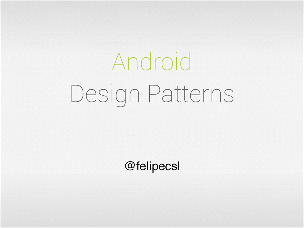 Android Design Patterns @felipecsl