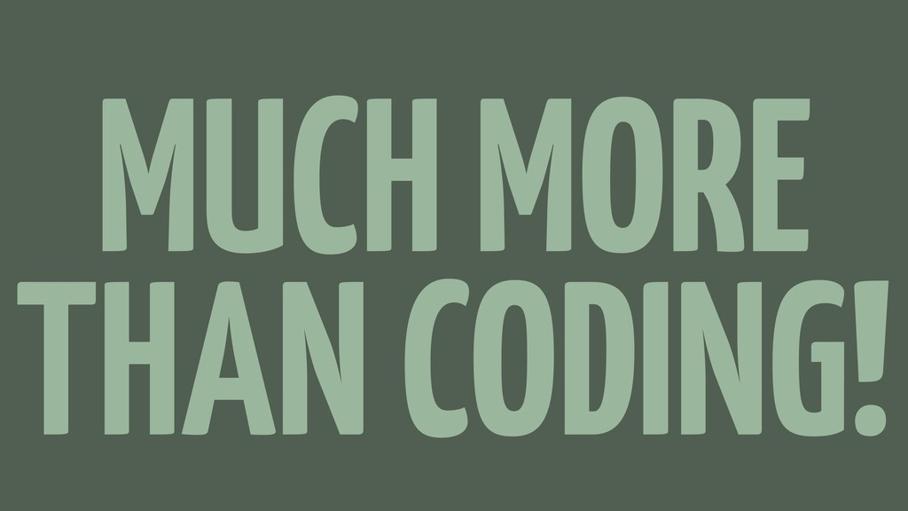 MUCH MORE THAN CODING!