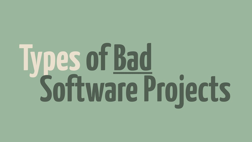 Types of Bad Software Projects