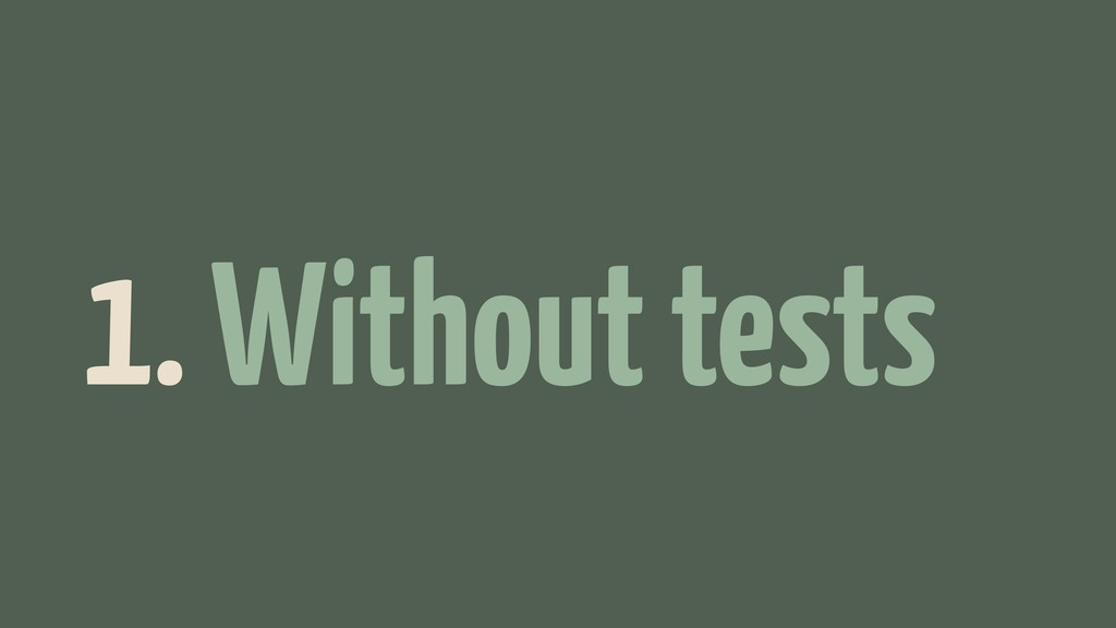 1. Without tests.