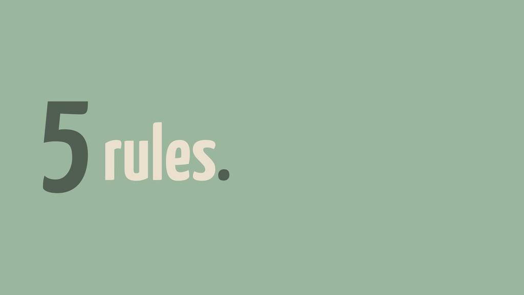 5 rules.