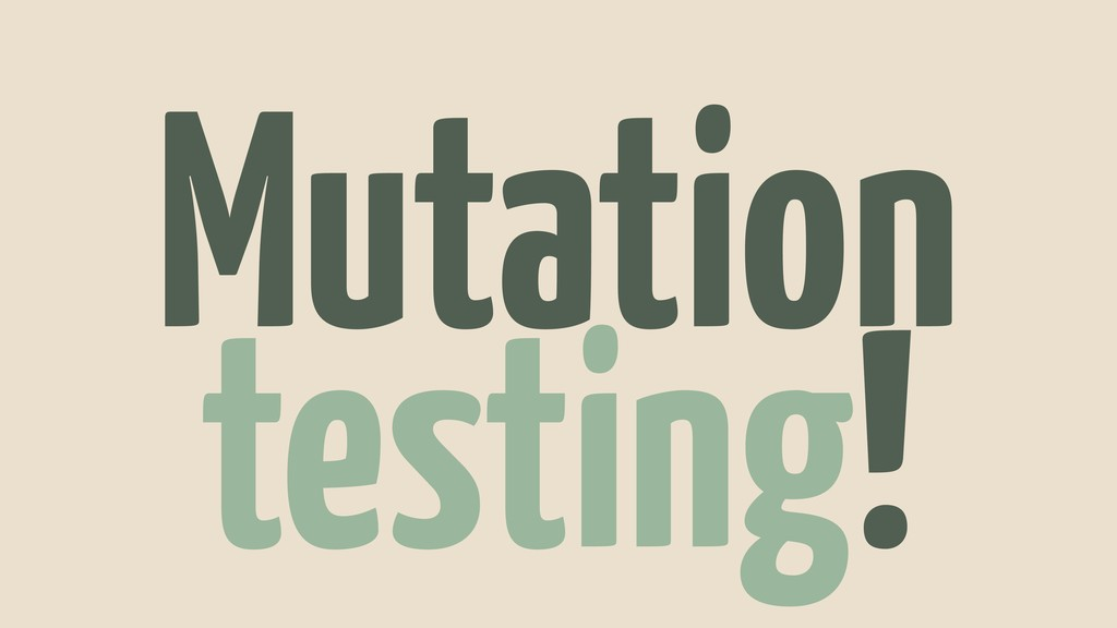 Mutation testing!