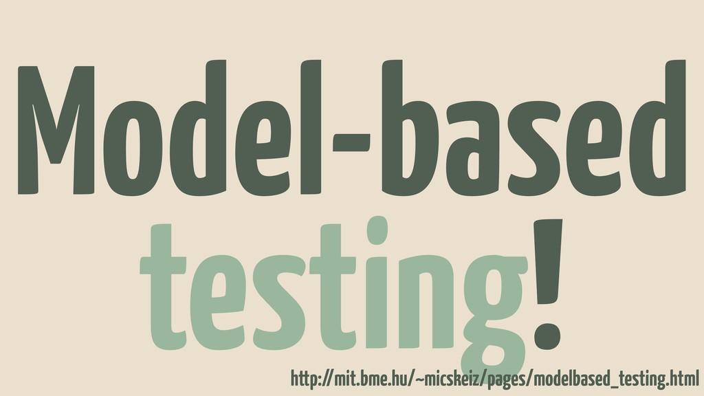 Model-based testing! http://mit.bme.hu/~micskei...