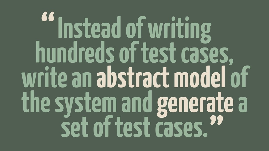 Instead of writing hundreds of test cases, writ...