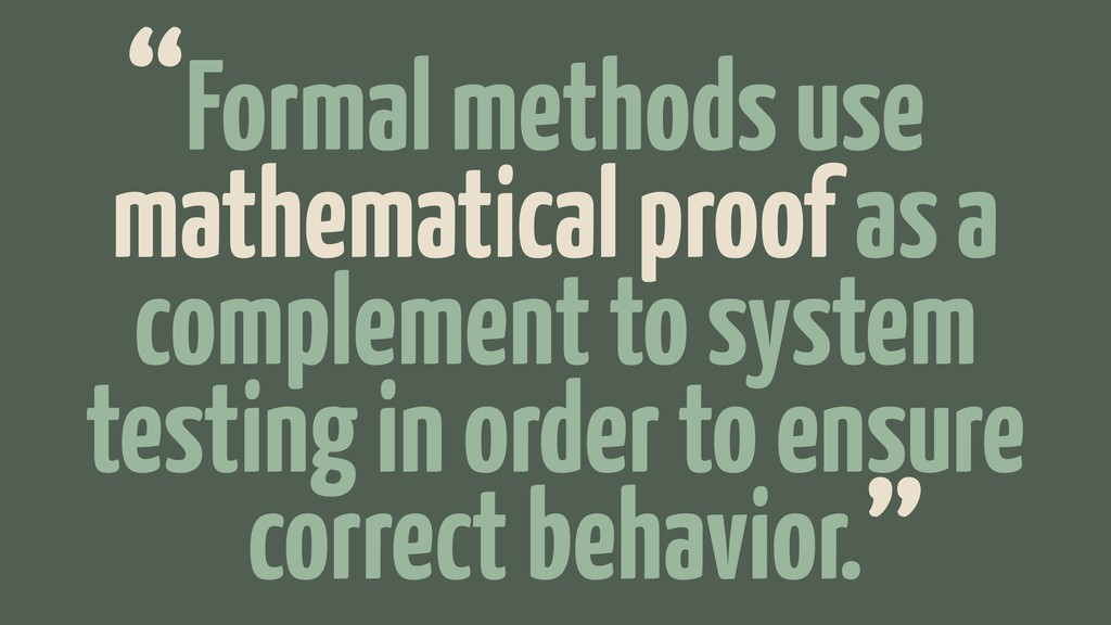 Formal methods use mathematical proof as a comp...