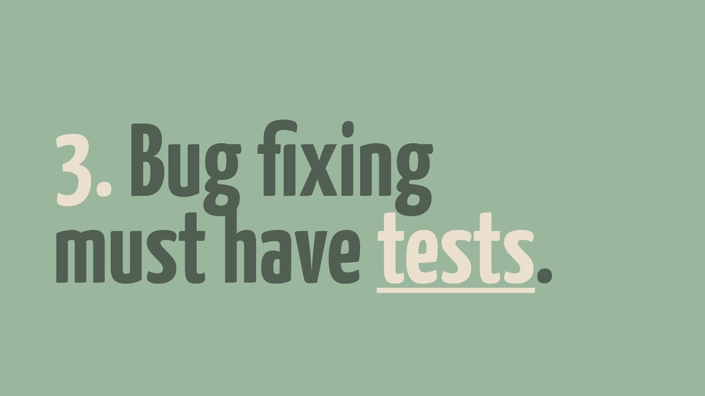 3. Bug fixing must have tests.