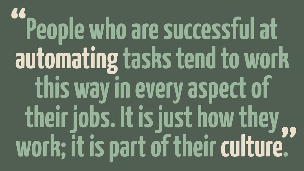 People who are successful at automating tasks t...