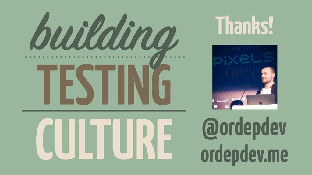 TESTING building CULTURE @ordepdev ordepdev.me ...