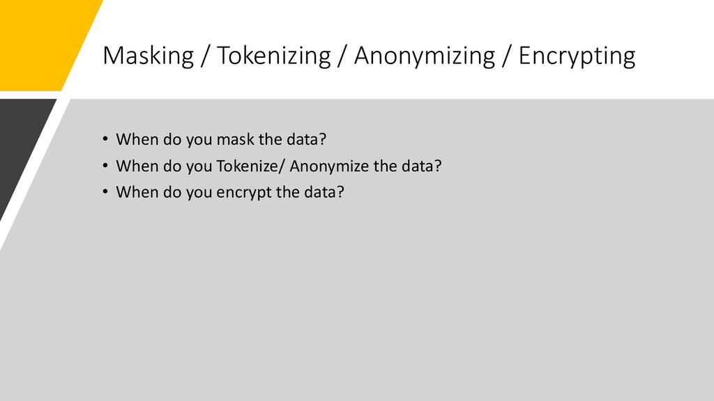 Masking / Tokenizing / Anonymizing / Encrypting...