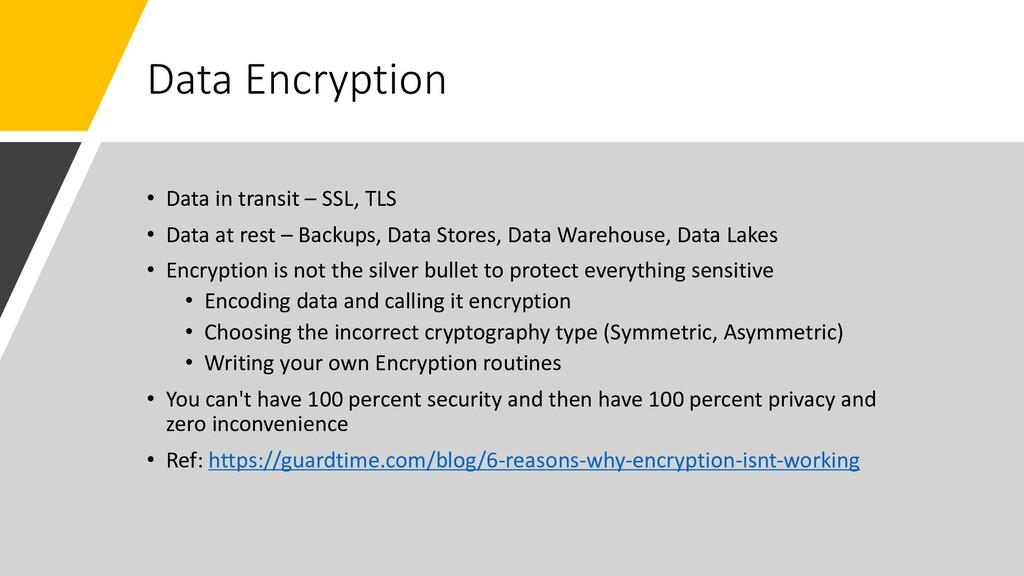 Data Encryption • Data in transit – SSL, TLS • ...