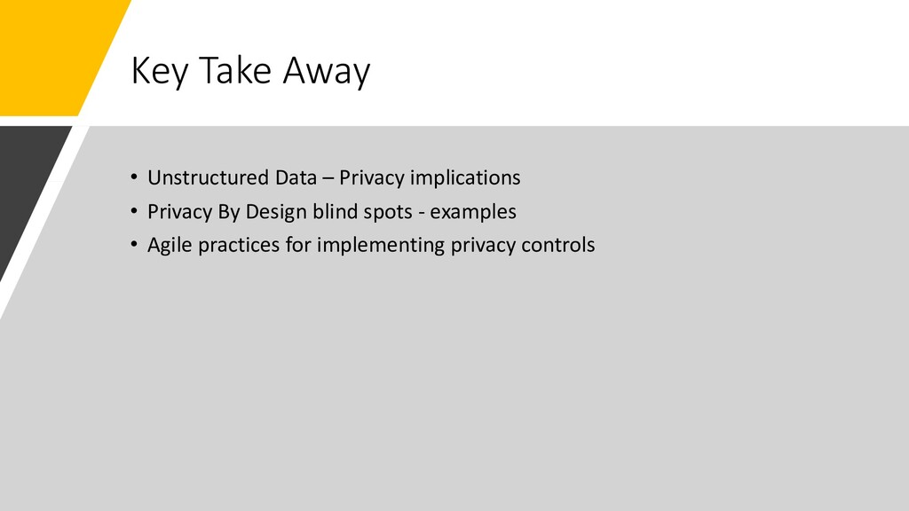 Key Take Away • Unstructured Data – Privacy imp...
