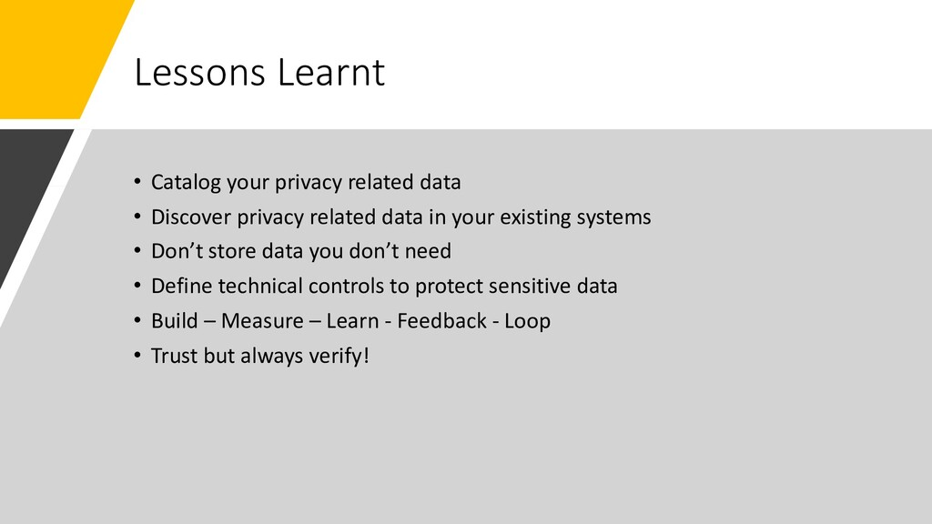 Lessons Learnt • Catalog your privacy related d...